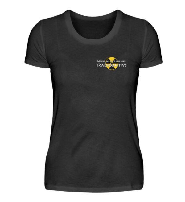 Radioaktive Ausstrahlung! - Damenshirt Spruchshirt lustig