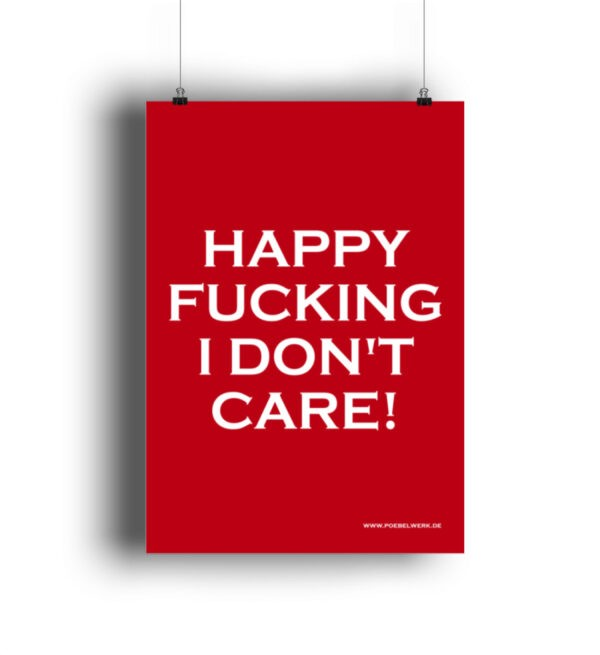 Happy Fucking I Don't Care! Poster Geschenkidee