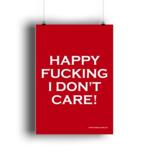 Statement Poster Happy Fucking I Don't Care!